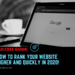 Success Guide: How to rank your website higher and quickly in 2020!